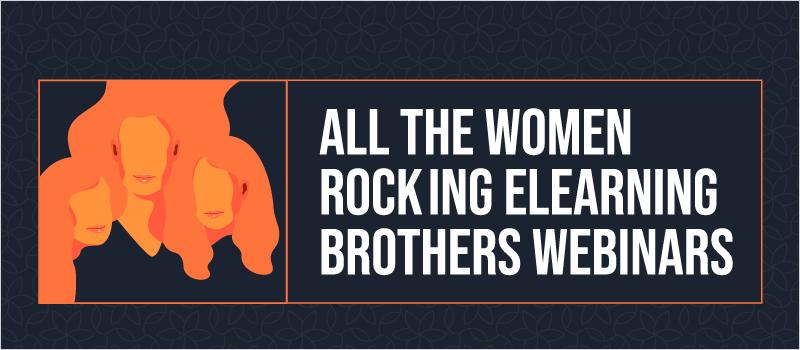 All the Women Rocking eLearning Brothers Webinars