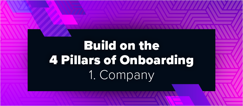 Build on the 4 Pillars of Onboarding - 1. Company
