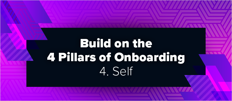 Build on the 4 Pillars of Onboarding - 4. Self