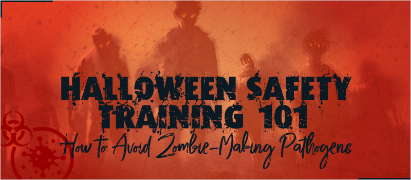 Halloween Safety Training 101- How to Avoid Zombie-Making Pathogens_Blog Header 800x350