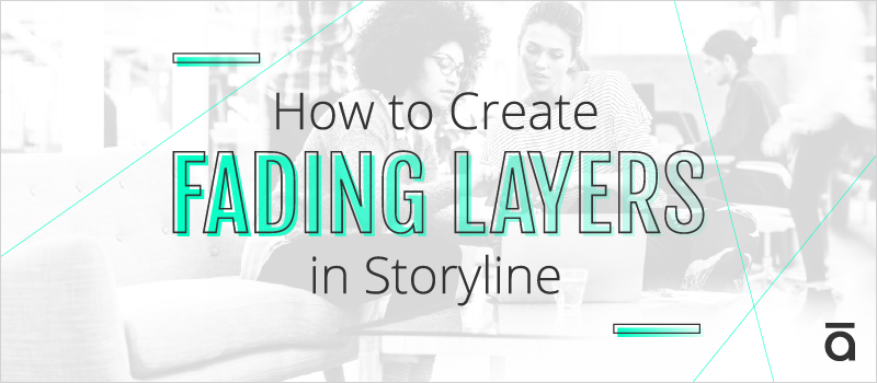 How to Create Fading Layers in Storyline_Blog Header 800x350
