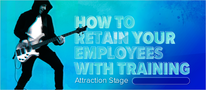 How to Retain Your Employees With Training- Attraction Stage