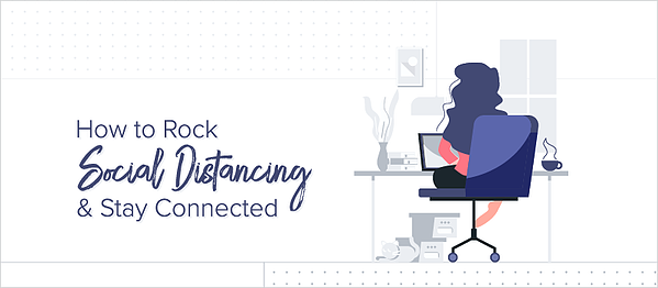 How to Rock Social Distancing _ Stay Connected