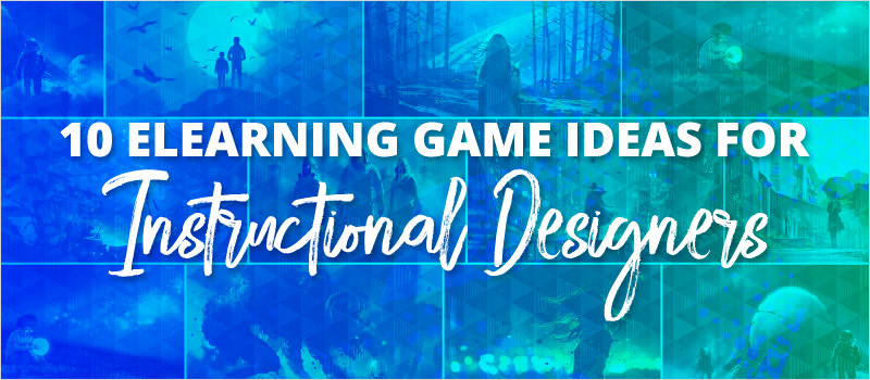 10 eLearning Game Ideas for Instructional Designers_Blog Header 800x350