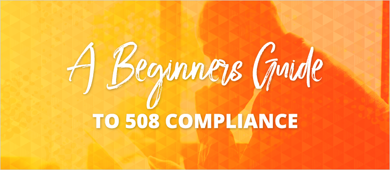 A Beginner's Guide to 508 Compliance_Blog Header