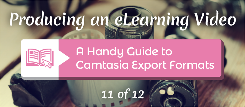 A Handy Guide to Camtasia Export Formats