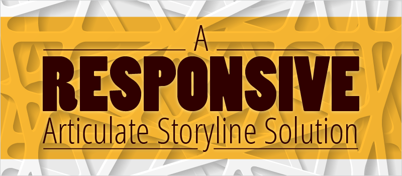 A 'Responsive' Articulate Storyline Solution