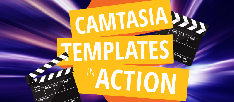 Camtasia Templates in Action