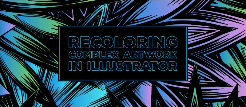 Recoloring Complex Artwork in Illustrator_Blog Header 800x350
