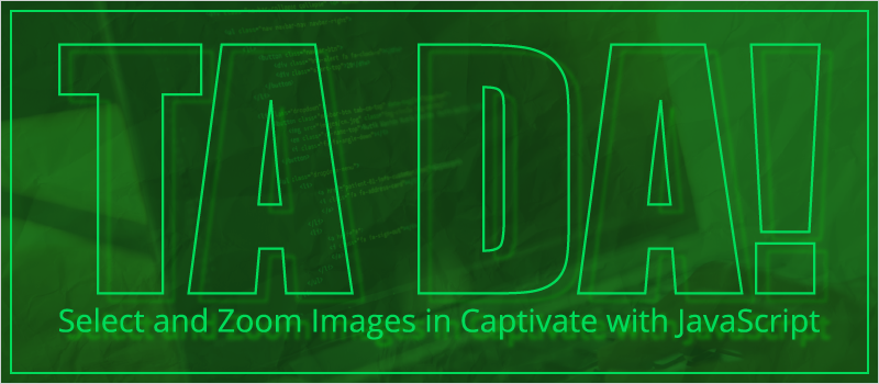 Ta Da! Select and Zoom Images in Captivate with JavaScript Blog Header