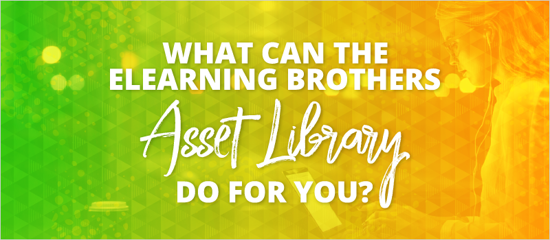 What can the eLearning Brothers Asset Library Do For You__Blog Header 800x350