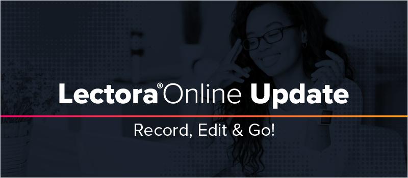 Lectora Online Update- Record, Edit & Go!