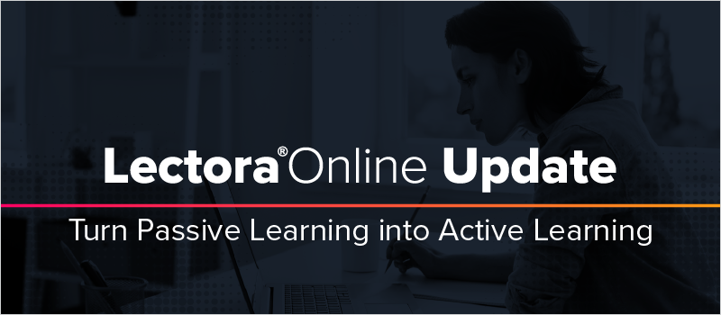 Lectora Online Update- Turn Passive Learning into Active Learning