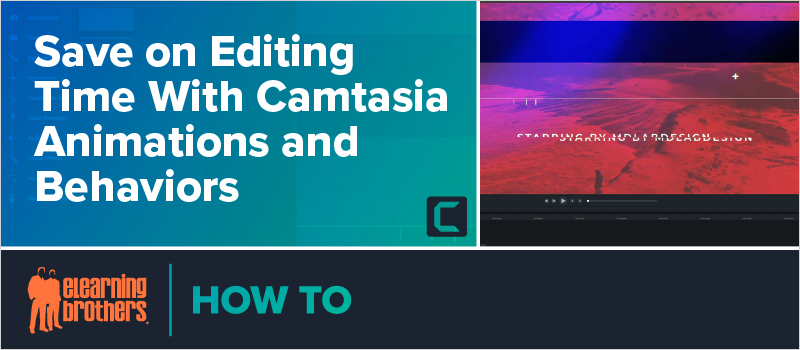 Save on Editing Time With Camtasia Animations and Behaviors_Blog Header 800x350