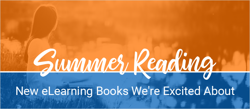 Summer Reading- New eLearning Books We_re Excited About_Blog Header 800x350