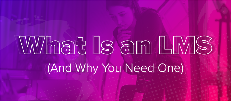 What Is an LMS (And Why You Need One)