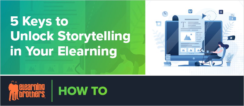 5 Keys to Unlock Storytelling in Your Elearning
