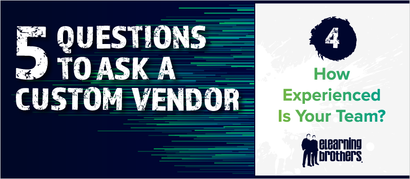 5 Questions to Ask a Custom Vendor- #4 How Experienced Is Your Team