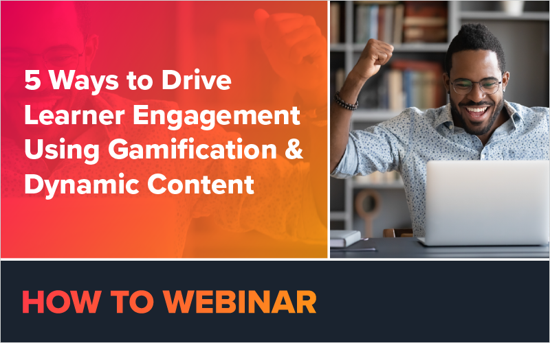 5 Ways to Drive Learner Engagement Using Gamification & Dynamic Content