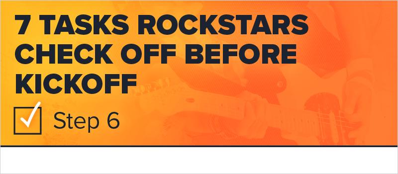 7 Tasks Rockstars Check Off Before Kickoff- Step 6