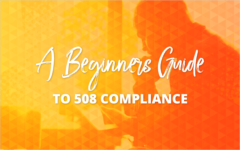 A Beginner's Guide to 508 Compliance