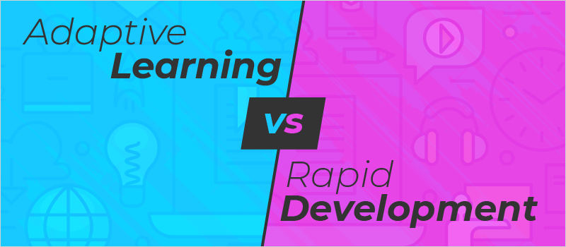 Adaptive Learning vs Rapid Development_Blog Header 800x350