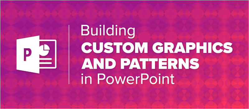 Building Custom Graphics and Patterns in PowerPoint_Blog Header 800x350