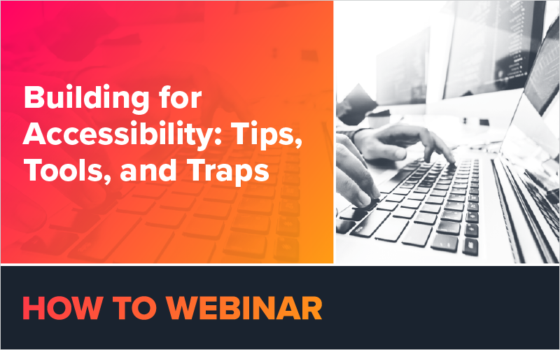 Building for Accessibility:Tips, Tools, and Traps