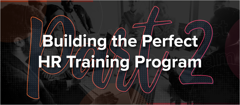 Building the Perfect HR Training Program - Part 2