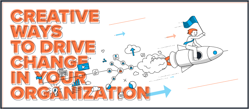 Creative Ways to Drive Change in Your Organization_Blog Header 800x350