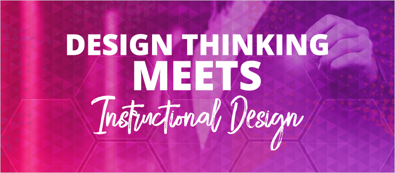 Design Thinking Meets Instructional Design_Blog Header 800x350