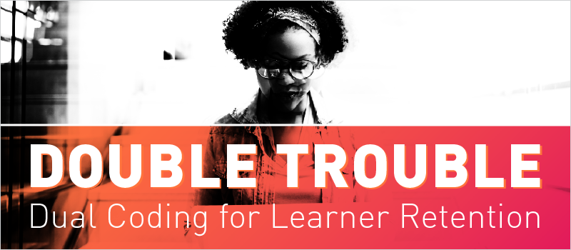 Double Trouble- Dual Coding for Learner Retention_Blog Header 800x350