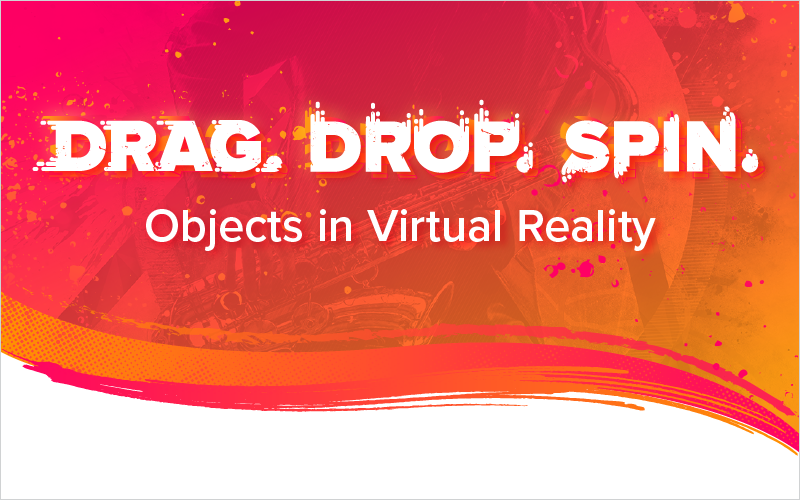 Drag, Drop, and Spin Objects in Virtual Reality