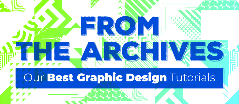 From the Archives- Our Best Graphic Design Tutorials_