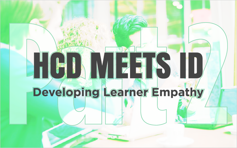 HCD Meets ID: Part 2- Developing Learner Empathy
