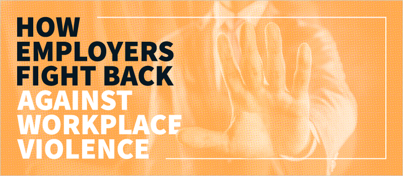 How Employers Fight Back Against Workplace Violence_Blog Header 800x350