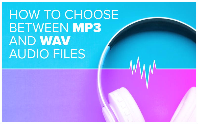 How to Choose Between MP3 and WAV Audio Files_Blog Featured Image 800x500
