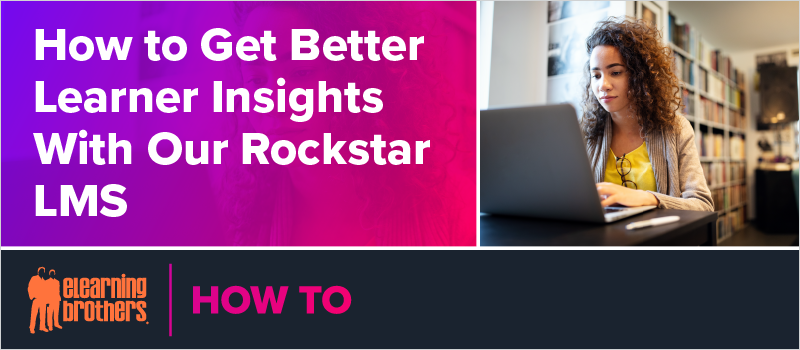 How to Get Better Learner Insights With Our Rockstar LMS