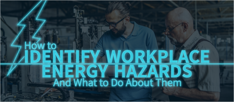How to Identify Workplace Energy Hazards—And What to Do About Them_Blog Header 800x350