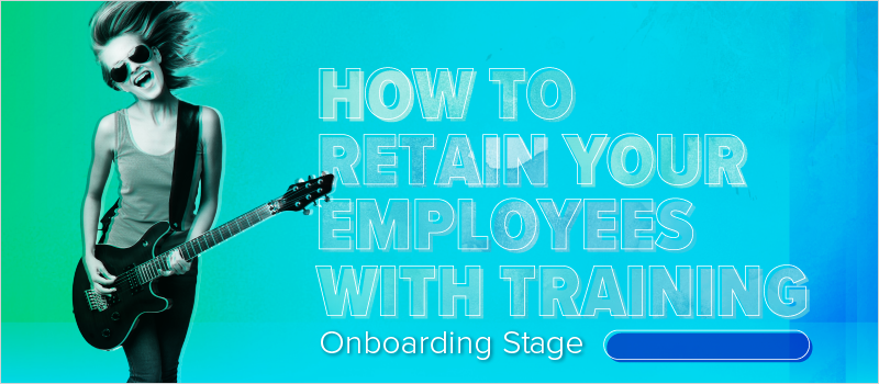 How to Retain Your Employees With Training- Onboarding Stage_Blog Header 800x350