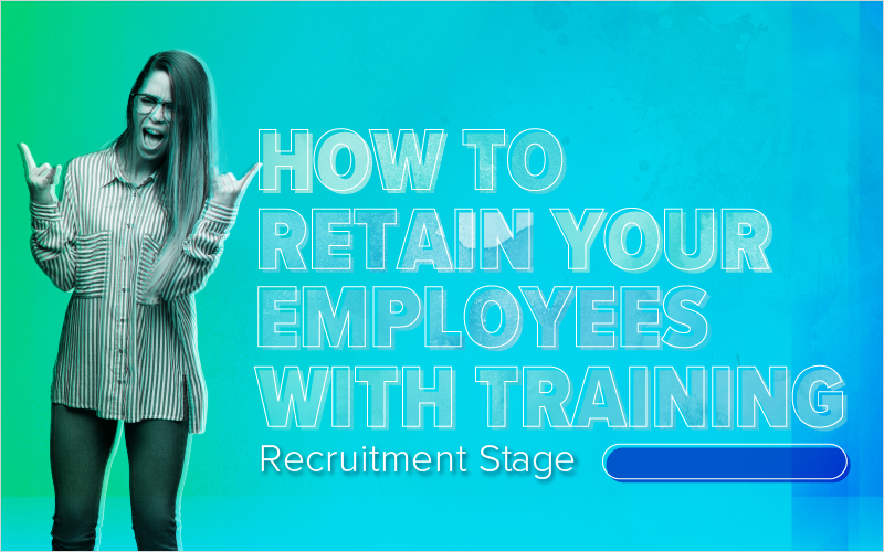 How to Retain Your Employees With Training- Recruitment Stage