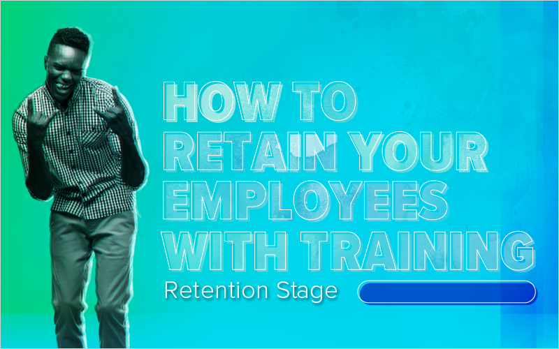 How to Retain Your Employees With Training: Retention Stage