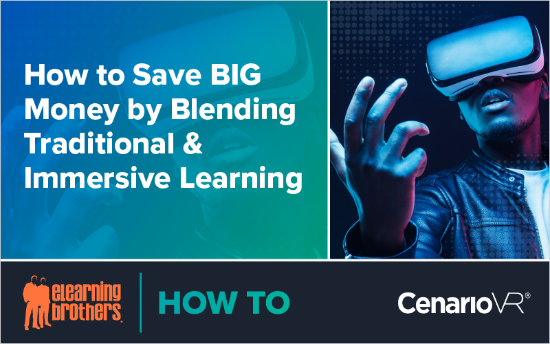 How to Save BIG Money by Blending Traditional and Immersive Learning