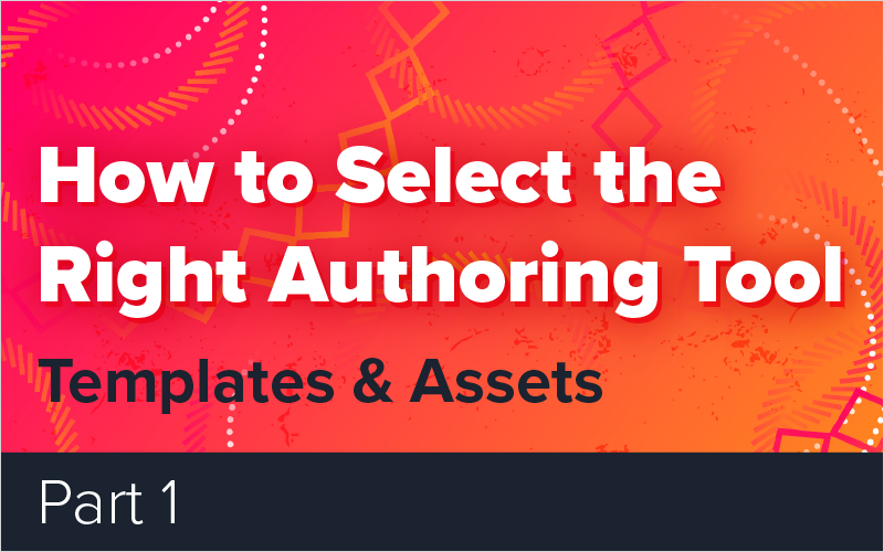 How to Select the Right Authoring Tool - Part 1: Templates and Assets