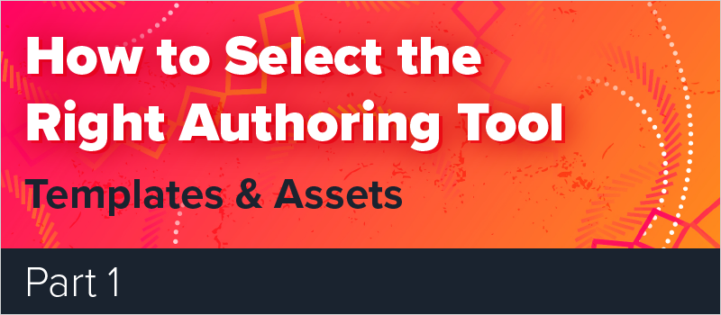 How to Select the Right Authoring Tool - Part 1_Blog Header 800x350