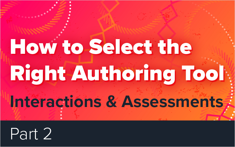 How to Select the Right Authoring Tool - Part 2 - Interactions & Assessments