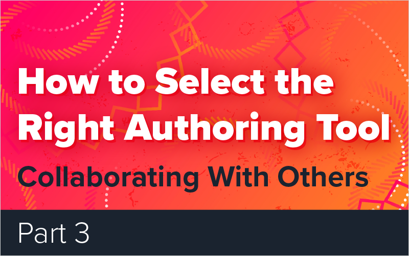 How to Select the Right Authoring Tool - Part 3 - Collaborating With Others