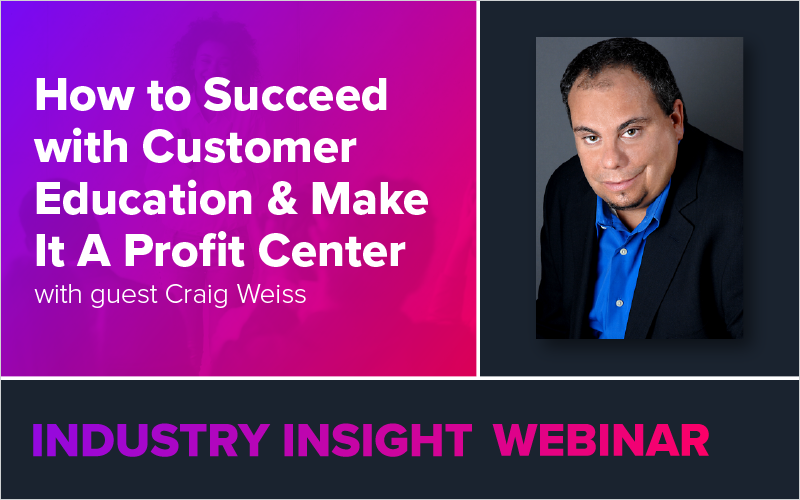 How to Succeed with Customer Education & Make It A Profit Center