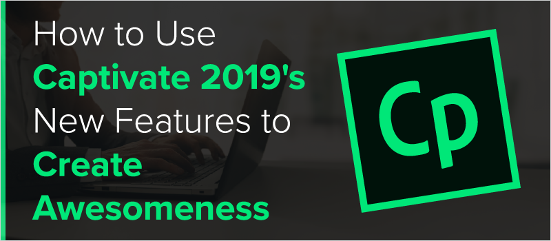 How to Use Captivate 2019's New Features to Create Awesomeness