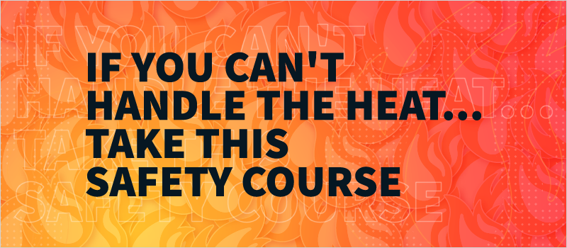 If You Can_t Handle the Heat...Take This Safety Course_Blog Header 800x350